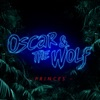 Oscar & The Wolf - Princes