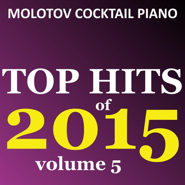 MCP Top Hits of 2015 Vol 5 Molotov Cocktail Piano CD cover