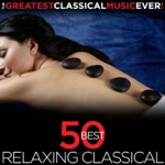 50 Best Relaxing Classical - The Greatest Classical Music Ever!
