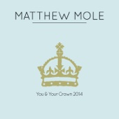You & Your Crown - Matthew Mole