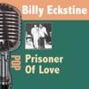 Prisoner Of Love - Billy Eckstine