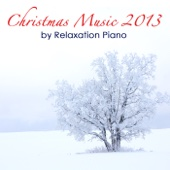 Christmas Music 2013 by Relaxation Piano: Relaxing Solo Piano Songs, And a Special Xmas Emotional Music collection Relax