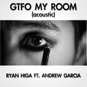Gtfo My Room (Acoustic) [feat. Andrew Garcia]