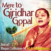 M. S. Subbulakshmi - Mere to Giridhar Gopal: Best of Carnatic Bhajans Collection by M S Subbulakshmi artwork