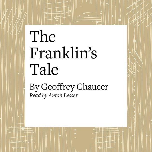 an analysis of the franklins tale and the role of geoffrey chaucer An analysis of the franklin's tale and the role of geoffrey chaucer pages 3 more essays like this: geoffrey chaucer, franklins tale not sure what i'd do without.