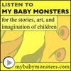 My Baby Monsters: kids stories, children music, children's books, kid art, & fun storytelling - old time radio movie - podcast