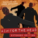 Aim for the Head (Tracks for the Zombie Apocalypse) [Extended Edition]