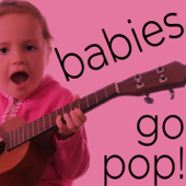 Babies Go Pop! - Wonderful Instrumental Children's Versions of Your Favorite Songs Including the Beatles, Rolling Stones, Bob Marley, And More!