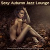 Sexy Autumn Jazz Lounge (Smooth Chillout Fall Music for Intimate Erotic Moments and Sensual Relaxation)