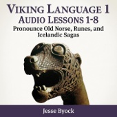Viking Language 1: Audio Lessons 1-8 (Pronounce Old Norse, Runes and Icelandic Sagas)
