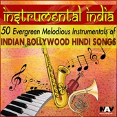 Instrumental India - 50 Evergreen Melodious Instrumentals of Indian Bollywood Hindi Songs