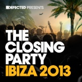 Defected Presents the Closing Party Ibiza 2013 - Various Artists