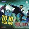 Tu Hi Toh Hai From Holiday Single