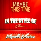 Maybe This Time (In the Style of Cabaret) [Karaoke Version]