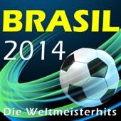 Brasil 2014 - Die Weltmeisterhits
