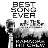 Best Song Ever (In the Style of Alex & Sierra) [Karaoke Version]
