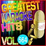 Greatest Karaoke Hits, Vol. 564 (Karaoke Version)