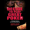 Decide to Play Great Poker: A Strategy Guide to No-limit Texas Hold Em (Unabridged) - Annie Duke & John Vorhaus