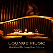 Lounge Music: Luxury Sexy Chillout Lounge Music, Soulful Erotica Cafe & Chillwave Mood Music Grooves (Obsesión del Mar Lounge Music Collection)