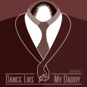 Dance Like My Daddy - Nathanael