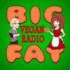 Big Fat Vegan Radio
