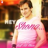Hey Shona - Hits of Saif Ali Khan