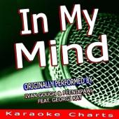 [Descargar Mp3] In My Mind (Originally Performed By Ivan Gough & Feenixpawl Feat. Georgi Kay) [Karaoke Version] MP3