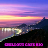 Chillout Cafe Rio (Best of Smooth Lounge, Chillout and Ambient Tunes to Relax)