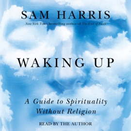Waking Up: A Guide to Spirituality Without Religion (Unabridged) - Sam Harris mp3 listen download