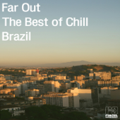 Far Out: The Best of Chill Brazil