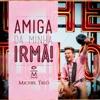 Amiga da Minha Irmã! - Single (Ao Vivo) - Single, Michel Teló