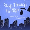 Sleep Through the Night: Lullabies for a Peaceful Sleep