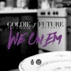 We on 'Em (feat. Future) - Single, Goldie The Gasman