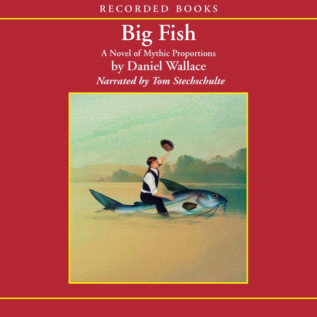 cause2feffect essay on big fish by daniel wallace History of big fish john august i first read daniel wallace's big fish: a novel of mythic proportions in manuscript form: essentially a stack of double-spaced pages that comes, unbound, in a cardboard box.