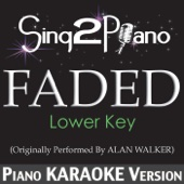 Faded (Lower Key) [Originally Performed by Alan Walker] [Piano Karaoke Version]