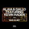 Alaia & Gallo - Who Is He? (feat. Kevin Haden)