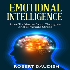 Emotional Intelligence: How to Master Your Thoughts and Eliminate Stress: Spirituality Without Religion, Spirituality for Dummies, Emotional Intelligence, Volume 1 (Unabridged) - Robert Daudish mp3 listen download