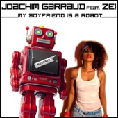 My Boyfriend Is a Robot (Remixes) [feat. Ze!]