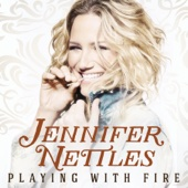 Playing with Fire - Jennifer Nettles, Jennifer Nettles