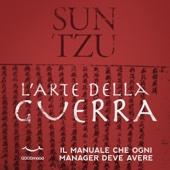 Sun Tzu l'arte della guerra: Il manuale che ogni manager deve avere - Sun Tzu