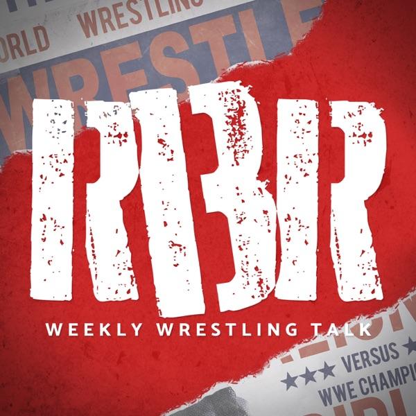 RBR: Weekly Wrestling Talk