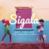 Sigala - Say You Do (feat. Imani & DJ Fresh)