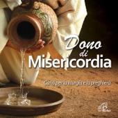 Dono di misericordia (Canti per la liturgia e la preghiera) - Various Artists, Various Artists