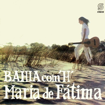 Bahía Com' H' – Maria De Fátima
