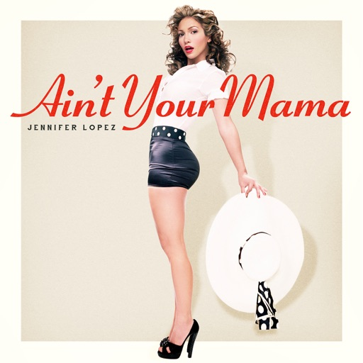 Ain't Your Mama - Jennifer Lopez