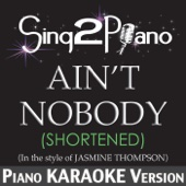 Ain't Nobody (Shortened) [In the Style of Jasmine Thompson] [Piano Karaoke Version]