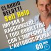 Impara a raggiungere i tuoi obiettivi con l'impegno e l'autodisciplina: SELF HELP. Allenamenti mentali in 60 minuti - Claudio Belotti
