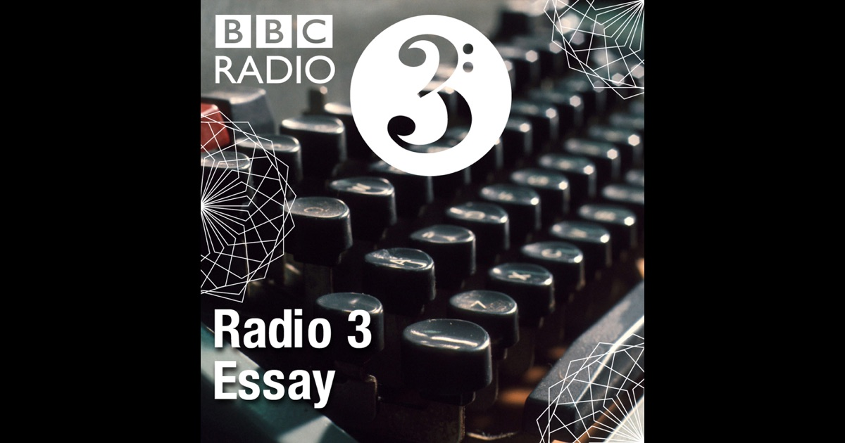Bbc radio 3 the essay