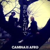 Kimi Ga Iru Dakede - Caminari Afro