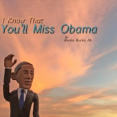 I Know That You'll Miss Obama